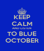 KEEP CALM AND LISTEN TO BLUE OCTOBER - Personalised Poster A4 size
