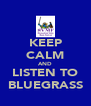 KEEP CALM AND LISTEN TO BLUEGRASS - Personalised Poster A4 size