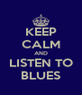 KEEP CALM AND LISTEN TO BLUES - Personalised Poster A4 size