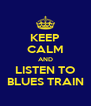 KEEP CALM AND LISTEN TO BLUES TRAIN - Personalised Poster A4 size