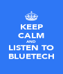 KEEP CALM AND LISTEN TO BLUETECH - Personalised Poster A4 size