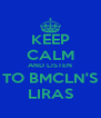 KEEP CALM AND LISTEN TO BMCLN'S LIRAS - Personalised Poster A4 size