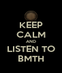 KEEP CALM AND LISTEN TO BMTH - Personalised Poster A4 size