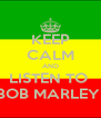 KEEP CALM AND LISTEN TO  BOB MARLEY  - Personalised Poster A4 size