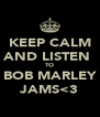 KEEP CALM AND LISTEN  TO BOB MARLEY JAMS<3 - Personalised Poster A4 size