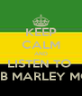 KEEP CALM AND LISTEN TO  BOB MARLEY MON - Personalised Poster A4 size