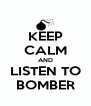KEEP CALM AND LISTEN TO BOMBER - Personalised Poster A4 size