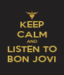 KEEP CALM AND LISTEN TO BON JOVI - Personalised Poster A4 size