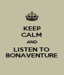 KEEP CALM AND LISTEN TO BONAVENTURE - Personalised Poster A4 size