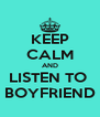 KEEP CALM AND LISTEN TO  BOYFRIEND - Personalised Poster A4 size