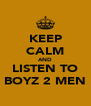 KEEP CALM AND LISTEN TO BOYZ 2 MEN - Personalised Poster A4 size