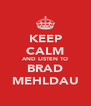 KEEP CALM AND LISTEN TO BRAD MEHLDAU - Personalised Poster A4 size