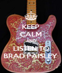 KEEP CALM AND LISTEN TO BRAD PAISLEY - Personalised Poster A4 size