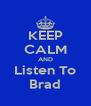 KEEP CALM AND Listen To Brad - Personalised Poster A4 size