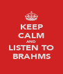 KEEP CALM AND LISTEN TO BRAHMS - Personalised Poster A4 size