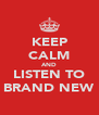 KEEP CALM AND LISTEN TO BRAND NEW - Personalised Poster A4 size