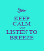 KEEP CALM AND LISTEN TO BREEZE - Personalised Poster A4 size