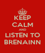 KEEP CALM AND LISTEN TO BRENAINN - Personalised Poster A4 size