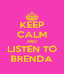 KEEP CALM AND LISTEN TO BRENDA - Personalised Poster A4 size
