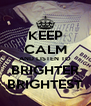 KEEP CALM AND LISTEN TO BRIGHTER BRIGHTEST - Personalised Poster A4 size