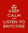 KEEP CALM AND LISTEN TO BRITCORE - Personalised Poster A4 size