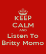 KEEP CALM AND Listen To Britty Momo - Personalised Poster A4 size