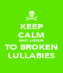 KEEP CALM AND LISTEN TO BROKEN LULLABIES - Personalised Poster A4 size