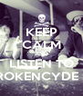 KEEP CALM AND LISTEN TO BROKENCYDE :X - Personalised Poster A4 size