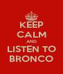 KEEP CALM AND LISTEN TO BRONCO - Personalised Poster A4 size