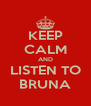 KEEP CALM AND LISTEN TO BRUNA - Personalised Poster A4 size