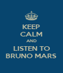 KEEP CALM AND LISTEN TO BRUNO MARS - Personalised Poster A4 size