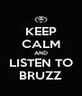 KEEP CALM AND LISTEN TO BRUZZ - Personalised Poster A4 size