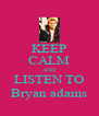 KEEP CALM AND LISTEN TO Bryan adams - Personalised Poster A4 size