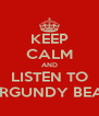 KEEP CALM AND LISTEN TO BURGUNDY BEATS - Personalised Poster A4 size