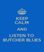 KEEP CALM AND LISTEN TO BUTCHER BLUES - Personalised Poster A4 size