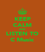 KEEP CALM AND LISTEN TO C Music - Personalised Poster A4 size