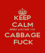 KEEP CALM AND LISTEN TO CABBAGE  FUCK - Personalised Poster A4 size