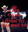 KEEP CALM AND LISTEN TO  CALIBRE 50 - Personalised Poster A4 size
