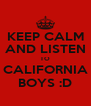 KEEP CALM AND LISTEN TO CALIFORNIA BOYS :D - Personalised Poster A4 size