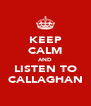 KEEP CALM AND LISTEN TO CALLAGHAN - Personalised Poster A4 size
