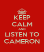 KEEP CALM AND LISTEN TO CAMERON - Personalised Poster A4 size