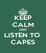 KEEP CALM AND LISTEN TO  CAPES - Personalised Poster A4 size