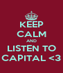 KEEP CALM AND LISTEN TO CAPITAL <3 - Personalised Poster A4 size