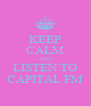 KEEP CALM AND LISTEN TO CAPITAL FM - Personalised Poster A4 size