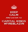 KEEP CALM AND LISTEN TO CAPITAL KINGS #FIREBLAZIN - Personalised Poster A4 size