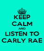 KEEP CALM AND LISTEN TO CARLY RAE - Personalised Poster A4 size