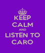 KEEP CALM AND LISTEN TO CARO - Personalised Poster A4 size