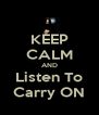 KEEP CALM AND Listen To Carry ON - Personalised Poster A4 size