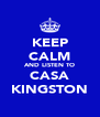 KEEP CALM AND LISTEN TO CASA KINGSTON - Personalised Poster A4 size