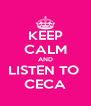 KEEP CALM AND LISTEN TO  CECA - Personalised Poster A4 size